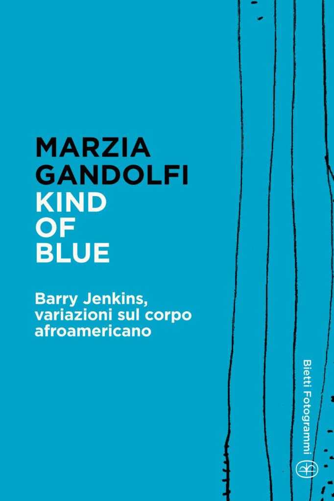 Kind of Blue. Barry Jenkins, variazioni sul corpo afroamericano, Marzia Gandolfi - Bietti Edizioni 2021