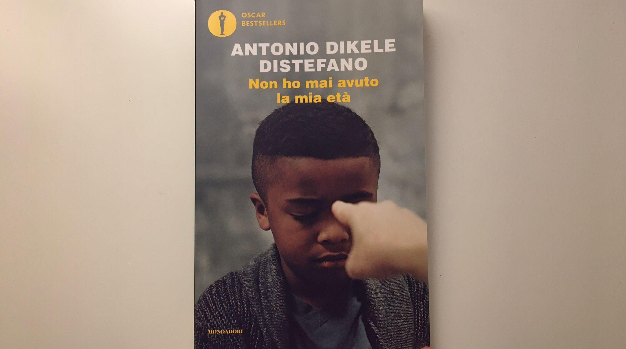Non ho mai avuto la mia età, Antonio Dikele Distefano - Mondadori 2019