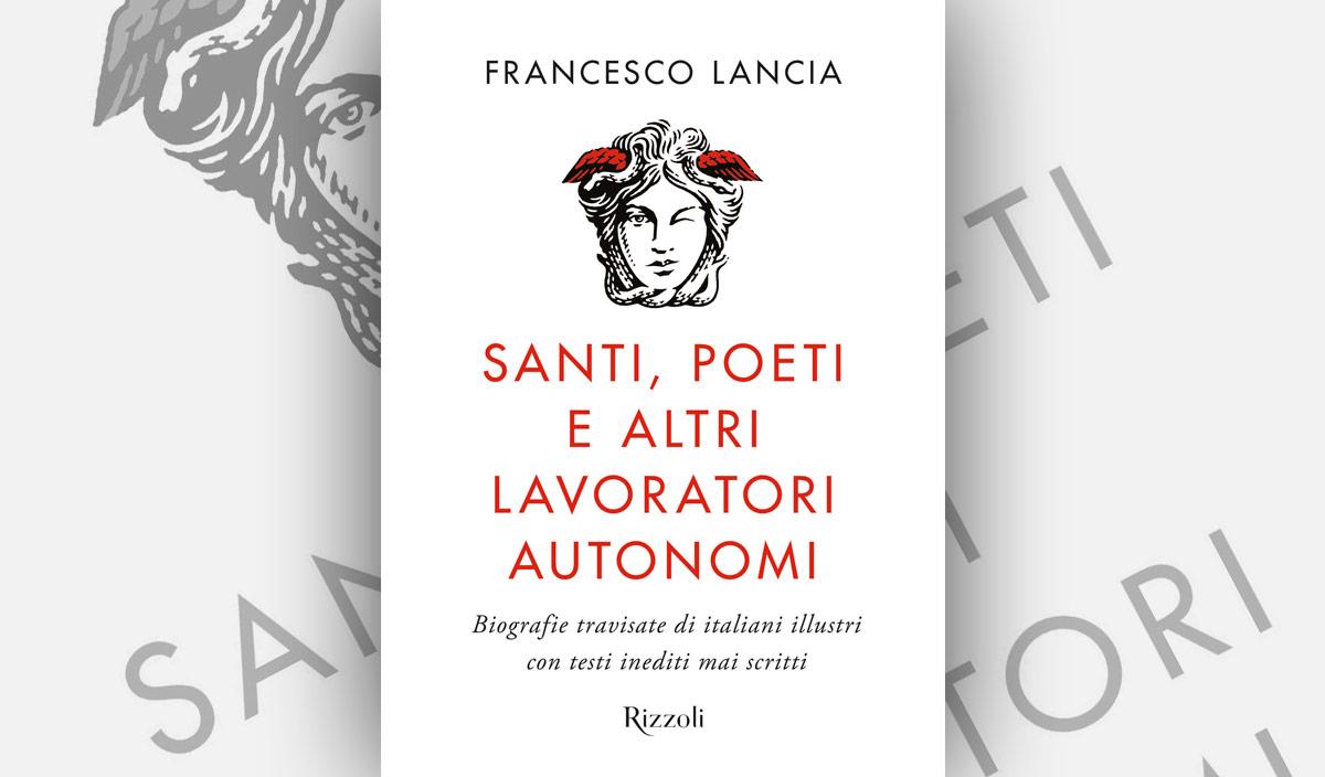 Santi, poeti e altri lavoratori autonomi – Francesco Lancia, Rizzoli